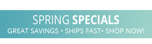 Click here to shop our Spring Day Specials Now!