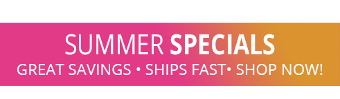 Click here to shop our Summer Specials Now!